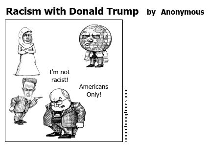 Racism with Donald Trump by Anonymous