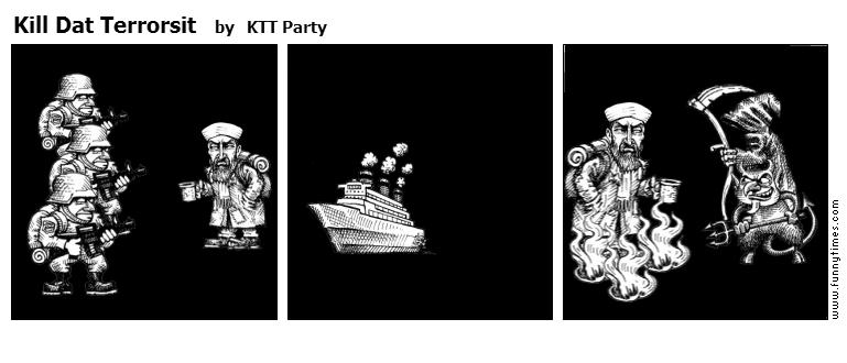 Kill Dat Terrorsit by KTT Party
