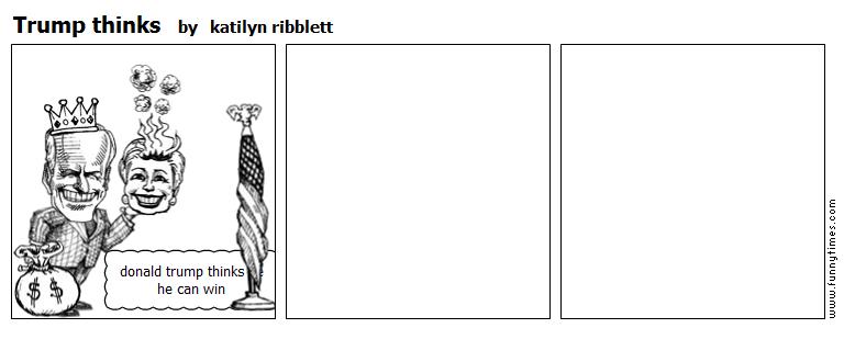 Trump thinks by katilyn ribblett
