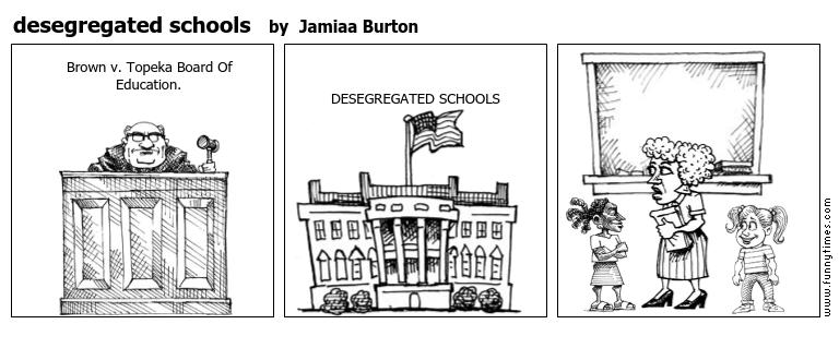 desegregated schools by Jamiaa Burton