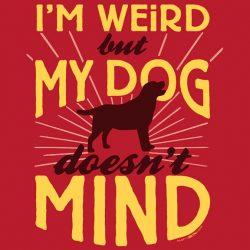 I'm Weird But My Dog Doesn't Mind T-Shirt