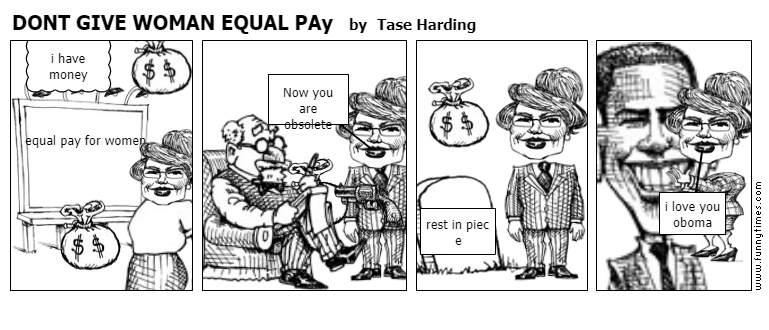 DONT GIVE WOMAN EQUAL PAy by Tase Harding